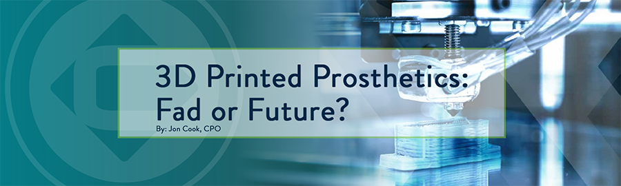 3D Printed Prosthetics: Fad or Future?